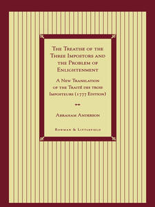 The Treatise of the Three Impostors and the Problem of Enlightenment: A New Translation of the Traite DES Trois Imposteurs with Three Essays in Commentary - Abraham Anderson - cover