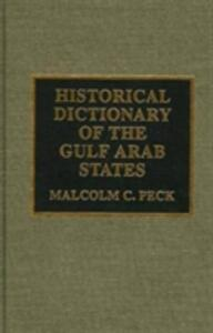 Historical Dictionary of the Gulf Arab States - Malcolm C. Peck - cover