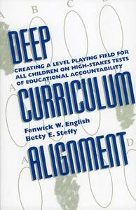 Deep Curriculum Alignment: Creating a Level Playing Field for All Children on High-Stakes Tests of Educational Accountability - Fenwick W. English,Betty E Steffy - cover
