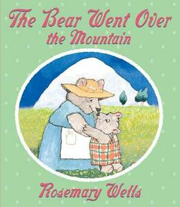 The Bear Went over the Mountain - Rosemary Wells - cover