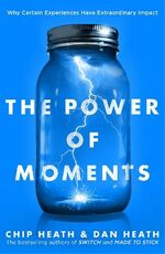 Libro in inglese The Power of Moments: Why Certain Experiences Have Extraordinary Impact Chip Heath Dan Heath