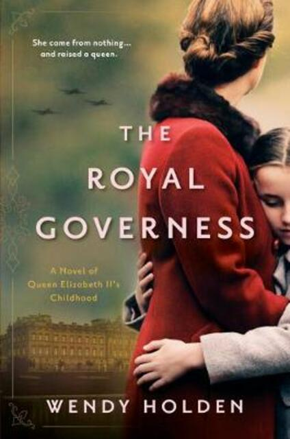 The Royal Governess: A Novel of Queen Elizabeth II's Childhood - Wendy Holden - cover