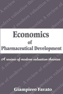 Economics of Pharmaceutical Development: A Review of Modern Valuation Theories - Giampiero Favato - cover
