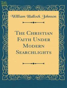 The Christian Faith Under Modern Searchlights
