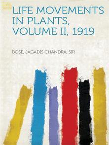 Life Movements in Plants, Volume II, 1919