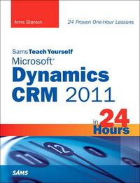 Sams Teach Yourself Microsoft Dynamics Crm 2011 in 24 Hours