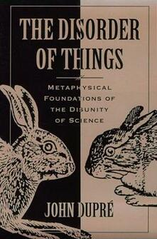 The Disorder of Things: Metaphysical Foundations of the Disunity of Science - John Dupre - cover