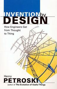 Invention by Design: How Engineers Get from Thought to Thing - Henry Petroski - cover
