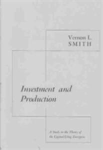 Investment and Production: A Study in the Theory of the Capital-Using Enterprise - Vernon L. Smith - cover