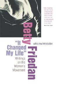 """It Changed My Life"": Writings on the Women's Movement, With a New Introduction - Betty Friedan - cover"