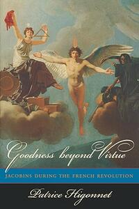 Goodness beyond Virtue: Jacobins during the French Revolution - Patrice Higonnet - cover