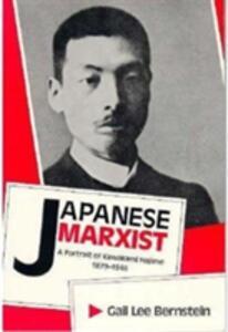 Japanese Marxist: Portrait of Kawakami Hajime, 1879-1946 - Gail Lee Bernstein - cover