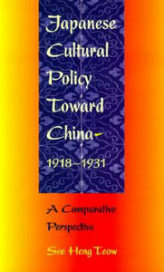 Japanese Cultural Policy Toward China, 1918-31: A Comparative Perspective - See Heng Teow - cover