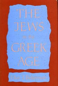 The Jews in the Greek Age - Elias J. Bickerman - cover