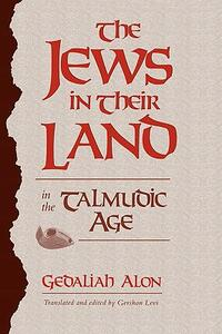The Jews in Their Land in the Talmudic Age: 70-640 CE - Gedaliah Alon - cover
