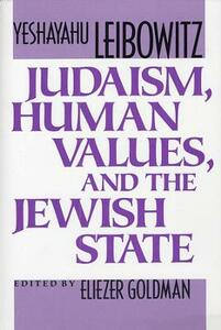 Judaism, Human Values, and the Jewish State - Yeshayahu Leibowitz - cover