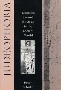 Judeophobia: Attitudes toward the Jews in the Ancient World - Peter Schafer - cover