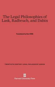 The Legal Philosophies of Lask, Radbruch, and Dabin - cover