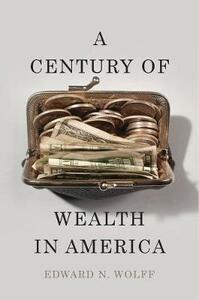 A Century of Wealth in America - Edward N. Wolff - cover