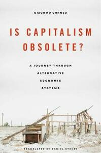 Is Capitalism Obsolete?: A Journey Through Alternative Economic Systems - Giacomo Corneo - cover
