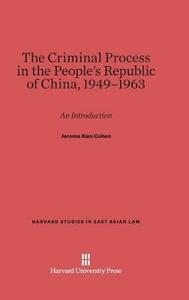 The Criminal Process in the People's Republic of China, 1949-1963 - Jerome Alan Cohen - cover