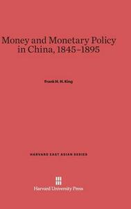 Money and Monetary Policy in China, 1845-1895 - Frank H H King - cover