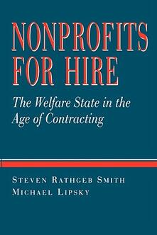 Nonprofits for Hire: The Welfare State in the Age of Contracting - Steven Smith,Michael Lipsky - cover