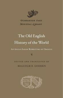 The Old English History of the World: An Anglo-Saxon Rewriting of Orosius - cover