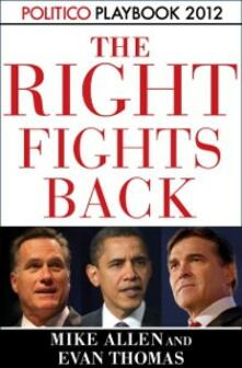 Right Fights Back: Playbook 2012 (POLITICO Inside Election 2012)