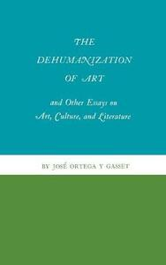 The Dehumanization of Art and Other Essays on Art, Culture, and Literature - Jose Ortega y Gasset - cover
