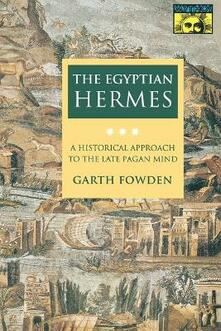 The Egyptian Hermes: A Historical Approach to the Late Pagan Mind - Garth Fowden - cover
