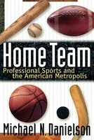 Home Team: Professional Sports and the American Metropolis