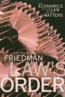 Law's Order: What Economics Has to Do with Law and Why It Matters - David D. Friedman - cover
