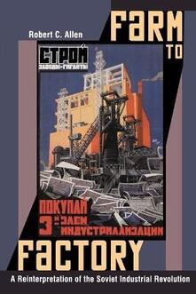 Farm to Factory: A Reinterpretation of the Soviet Industrial Revolution - Robert C. Allen - cover