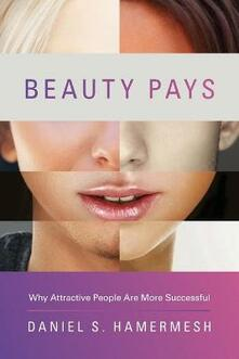 Beauty Pays: Why Attractive People Are More Successful - Daniel S. Hamermesh - cover
