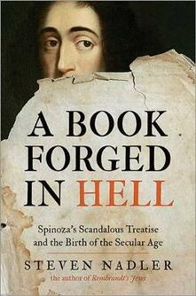 A Book Forged in Hell: Spinoza's Scandalous Treatise and the Birth of the Secular Age - Steven Nadler - cover