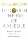 Libro in inglese Through the Eye of a Needle: Wealth, the Fall of Rome, and the Making of Christianity in the West, 350-550 AD Peter Brown
