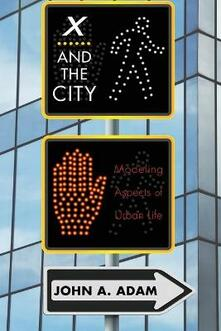 X and the City: Modeling Aspects of Urban Life - John A. Adam - cover