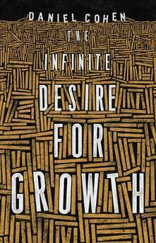 The Infinite Desire for Growth - Daniel Cohen - cover