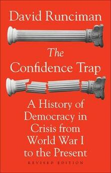 The Confidence Trap: A History of Democracy in Crisis from World War I to the Present - Revised Edition - David Runciman - cover