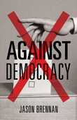 Libro in inglese Against Democracy Jason Brennan