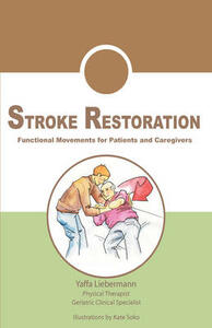 Stroke restoration: functional movements for patients and caregivers with illustrations of progressive exercises - Yaffa Liebermann - copertina