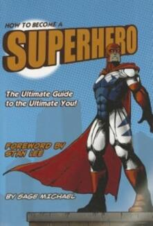 How to become a superhero: the ultimate guide to the ultimate you! - Michael Sage - copertina