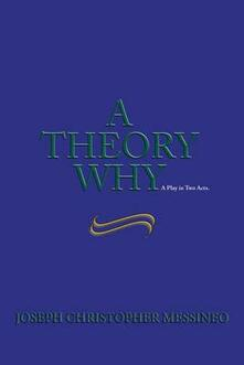 A theory why. A play in two acts - Joseph Christopher Messineo - copertina