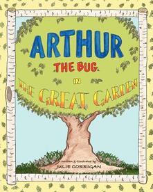 Arthur the Bug in the Great Garden - Julie Corrigan - copertina