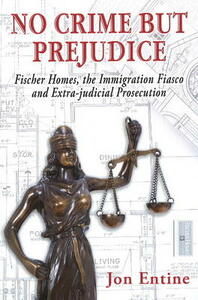 No crime but prejudice: Fischer Homes, the immigration fiasco, and extra-judicial prosecution - Jon Entine - copertina