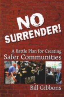 No surrender! A battle plan for creating safer communities - Bill Gibbons - copertina