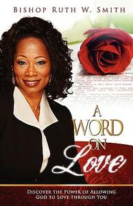A word on love. Discover the power of allowing God to love through you - Ruth Smith - copertina