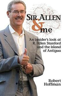 Sir Allen & me. An insider's look at R. Allen Stanford and the Island of Antigua - Robert Hoffman - copertina