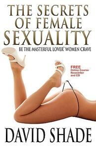 The secrets of female sexuality. Be the masterful lover women crave - David Shade - copertina